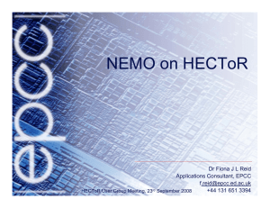 NEMO on HECToR Dr Fiona J L Reid Applications Consultant, EPCC