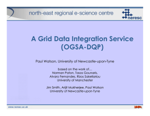 A Grid Data Integration Service (OGSA-DQP) Paul Watson, University of Newcastle-upon-Tyne