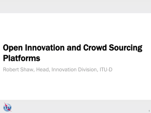 Open Innovation and Crowd Sourcing Platforms Robert Shaw, Head, Innovation Division, ITU-D 1