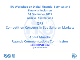 DFS Competition Concerns in Sub Saharan Markets Abdul Musoke Uganda Communications Commission