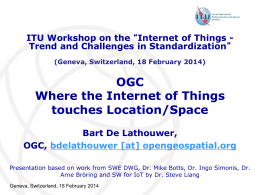 OGC Where the Internet of Things touches Location/Space ITU Workshop on the