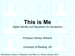 This is Me Digital Identity and Reputation for Academics Professor Shirley Williams