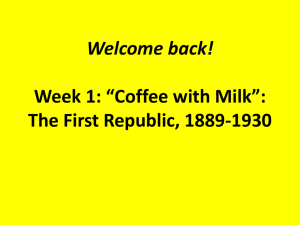 "Welcome back! Week 1: ""Coffee with Milk"": The First Republic, 1889-1930"