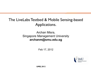 The LiveLabs Testbed & Mobile Sensing-based Applications. Archan Misra, Singapore Management University
