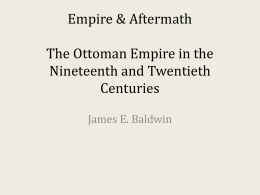 Empire & Aftermath The Ottoman Empire in the Nineteenth and Twentieth Centuries
