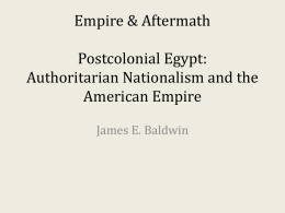 Empire & Aftermath Postcolonial Egypt: Authoritarian Nationalism and the American Empire