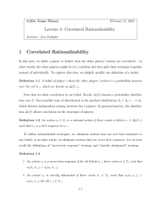 Lecture 4:  Correlated Rationalizability 1  Correlated  Rationalizability