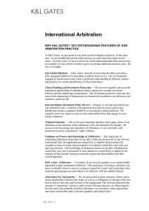 International Arbitration  WHY K&L GATES?  KEY DISTINGUISHING FEATURES OF OUR