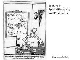 Lecture 8 Special Relativity and Kinematics Gary Larsen Far Side