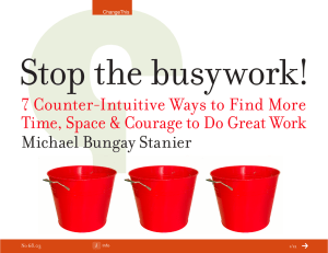 Stop the busywork! 7 Counter-Intuitive Ways to Find More Michael Bungay Stanier