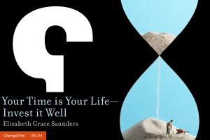 Your Time is Your Life— Invest it Well Elizabeth Grace Saunders