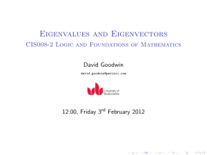 Eigenvalues and Eigenvectors CIS008-2 Logic and Foundations of Mathematics David Goodwin