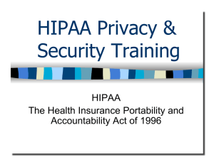 HIPAA Privacy & Security Training HIPAA The Health Insurance Portability and