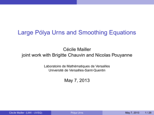 Large Pólya Urns and Smoothing Equations Cécile Mailler May 7, 2013