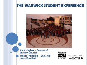 THE WARWICK STUDENT EXPERIENCE Kate Hughes Stuart Thomson – Director of