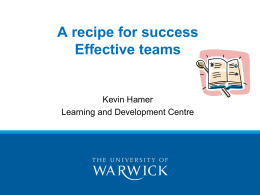 A recipe for success Effective teams Kevin Hamer Learning and Development Centre