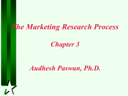 The Marketing Research Process Chapter 3 Audhesh Paswan, Ph.D.