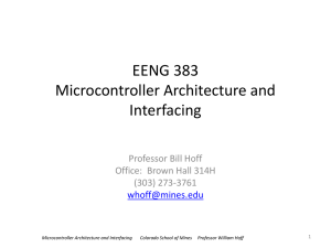 EENG 383 Microcontroller Architecture and Interfacing Professor Bill Hoff