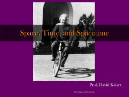 Space, Time, and Spacetime Prof. David Kaiser This image is public domain.