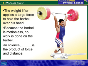 •The weight lifter applies a large force to hold the barbell