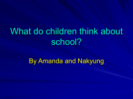 What do children think about school? By Amanda and Nakyung