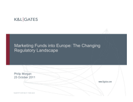 Marketing Funds into Europe: The Changing Regulatory Landscape Philip Morgan 25 October 2011