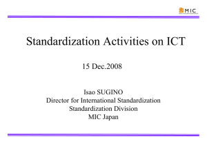 Standardization Activities on ICT 15 Dec.2008 Isao SUGINO Director for International Standardization