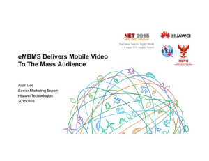 eMBMS Delivers Mobile Video To The Mass Audience Allan Lee Senior Marketing Expert