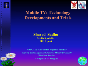 Mobile TV: Technology Developments and Trials Sharad  Sadhu Media Specialist