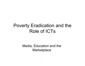 Poverty Eradication and the Role of ICTs Media, Education and the Marketplace