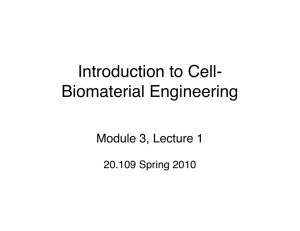 Introduction to Cell- Biomaterial Engineering! Module 3, Lecture 1 !