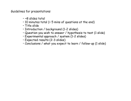 Guidelines for presentations: • ~8 slides total • Title slide