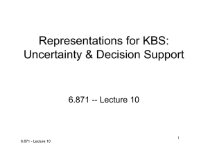 Representations for KBS: Uncertainty & Decision Support 6.871 -- Lecture 10 1