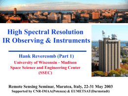 High Spectral Resolution IR Observing & Instruments Hank Revercomb (Part 1)