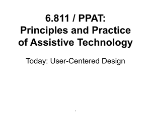 6.811 / PPAT: Principles and Practice of Assistive Technology Today: User-Centered Design