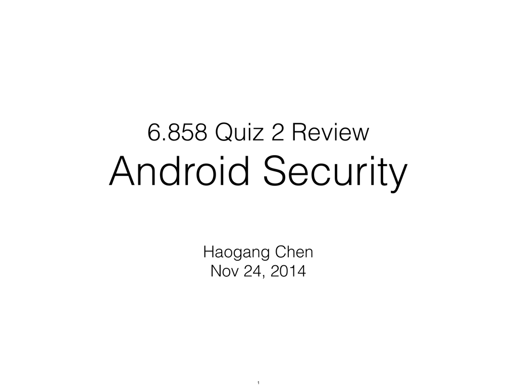 Android Security 6 858 Quiz 2 Review Haogang Chen Nov 24, 2014