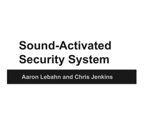 Sound-Activated Security System Aaron Lebahn and Chris Jenkins