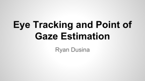 Eye Tracking and Point of Gaze Estimation Ryan Dusina
