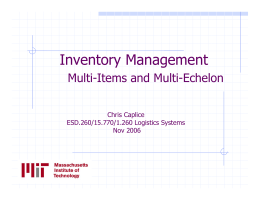 Inventory Management Multi-Items and Multi-Echelon Chris Caplice ESD.260/15.770/1.260 Logistics Systems