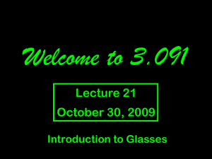 Welcome to 3.091 Lecture 21 October 30, 2009 Introduction to Glasses