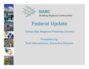 Federal Update Tampa Bay Regional Planning Council Presented by: Fred Abousleman, Executive Director