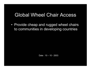 Global Wheel Chair Access • Provide cheap and rugged wheel chairs