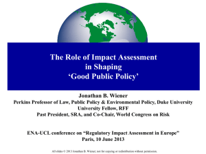 The Role of Impact Assessment in Shaping 'Good Public Policy' Jonathan B. Wiener