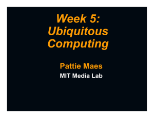 Week 5: Ubiquitous Computing Pattie Maes