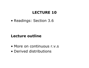 LECTURE 10 Lecture outline • Readings: Section 3.6 • More on continuous r.v.s
