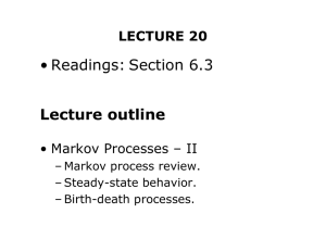 • Readings: Section 6.3 Lecture outline LECTURE 20 • Markov Processes – II