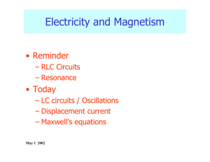 Electricity and Magnetism • Reminder • Today – RLC  Circuits