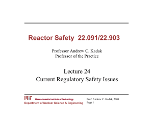 Reactor Safety  22.091/22.903 Lecture 24 Current Regulatory Safety Issues