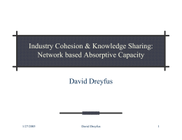 Industry Cohesion & Knowledge Sharing: Network based Absorptive Capacity David Dreyfus 1/27/2005