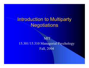 Introduction to Multiparty Negotiations MIT 15.301/15.310 Managerial Psychology